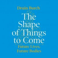 the-shape-of-things-to-come-exploring-the-future-of-the-human-body.jpg