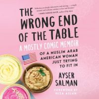 the-wrong-end-of-the-table-a-mostly-comic-memoir-of-a-muslim-arab-american-woman-just-trying-to-fit-in.jpg