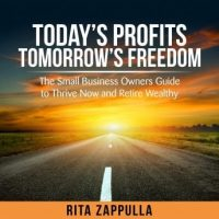 todays-profits-tomorrows-freedom-the-small-business-owners-guide-to-thrive-now-and-retire-wealthy.jpg