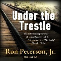 under-the-trestle-the-1980-disappearance-of-gina-renee-hall-virginias-first-no-body-murder-trial.jpg