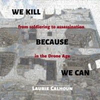 we-kill-because-we-can-from-soldiering-to-assassination-in-the-drone-age.jpg