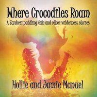 where-crocodiles-roam-a-zambezi-paddling-tale-and-other-wilderness-stories.jpg