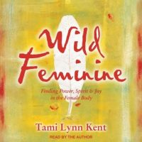 wild-feminine-finding-power-spirit-joy-in-the-female-body.jpg