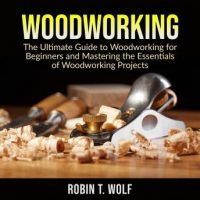 woodworking-the-ultimate-guide-to-woodworking-for-beginners-and-mastering-the-essentials-of-woodworking-projects.jpg